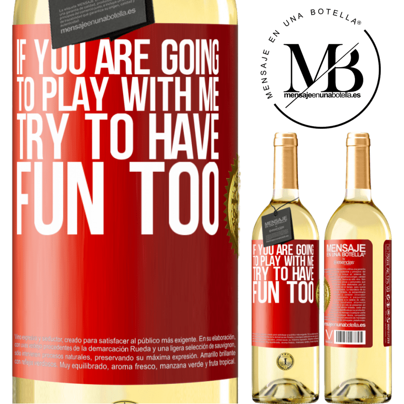 24,95 € Free Shipping | White Wine WHITE Edition If you are going to play with me, try to have fun too Red Label. Customizable label Young wine Harvest 2020 Verdejo