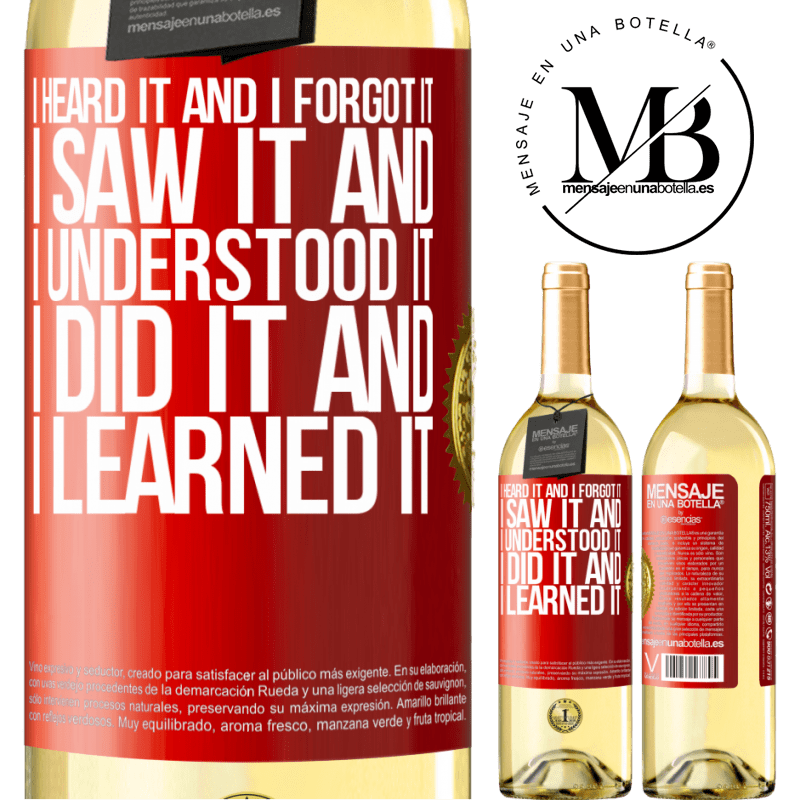 24,95 € Free Shipping | White Wine WHITE Edition I heard it and I forgot it, I saw it and I understood it, I did it and I learned it Red Label. Customizable label Young wine Harvest 2020 Verdejo