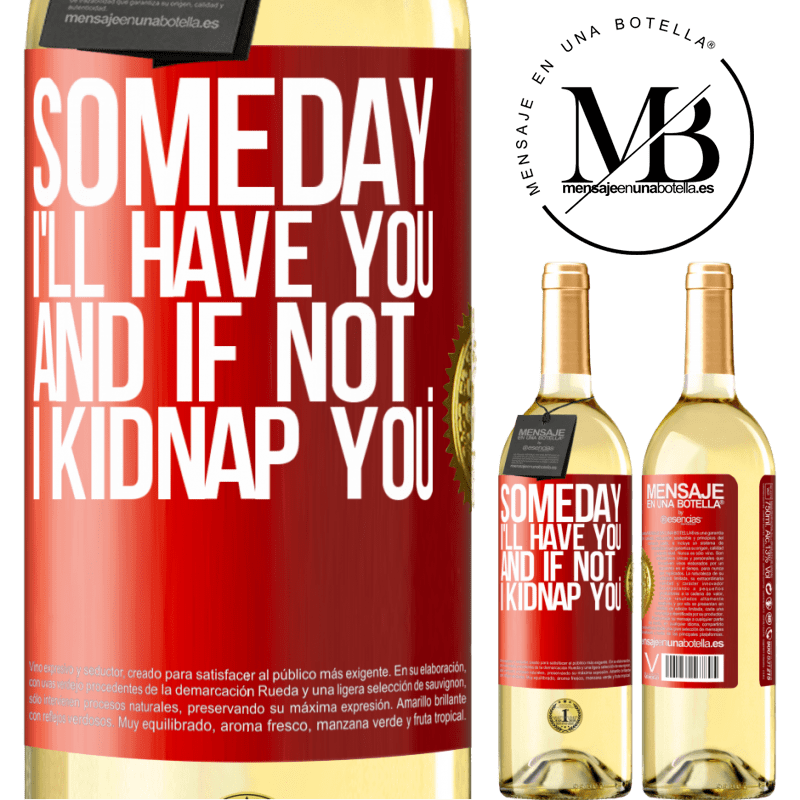 24,95 € Free Shipping   White Wine WHITE Edition Someday I'll have you, and if not ... I kidnap you Red Label. Customizable label Young wine Harvest 2020 Verdejo