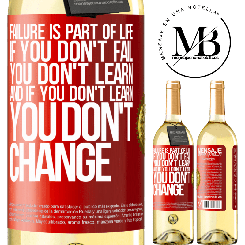 24,95 € Free Shipping | White Wine WHITE Edition Failure is part of life. If you don't fail, you don't learn, and if you don't learn, you don't change Red Label. Customizable label Young wine Harvest 2020 Verdejo