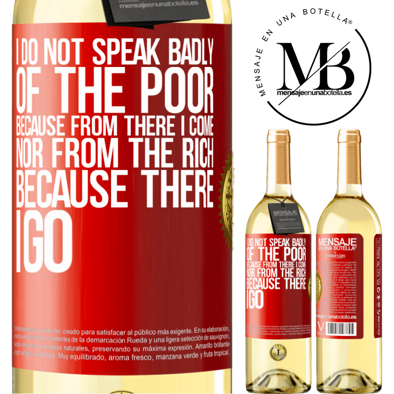 24,95 € Free Shipping | White Wine WHITE Edition I do not speak badly of the poor, because from there I come, nor from the rich, because there I go Red Label. Customizable label Young wine Harvest 2020 Verdejo