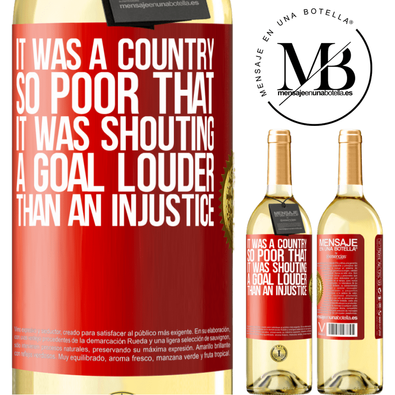 24,95 € Free Shipping | White Wine WHITE Edition It was a country so poor that it was shouting a goal louder than an injustice Red Label. Customizable label Young wine Harvest 2020 Verdejo