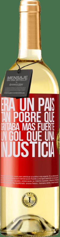 24,95 € Envío gratis | Vino Blanco Edición WHITE Era un país tan pobre que gritaba más fuerte un gol que una injusticia Etiqueta Roja. Etiqueta personalizable Vino joven Cosecha 2020 Verdejo