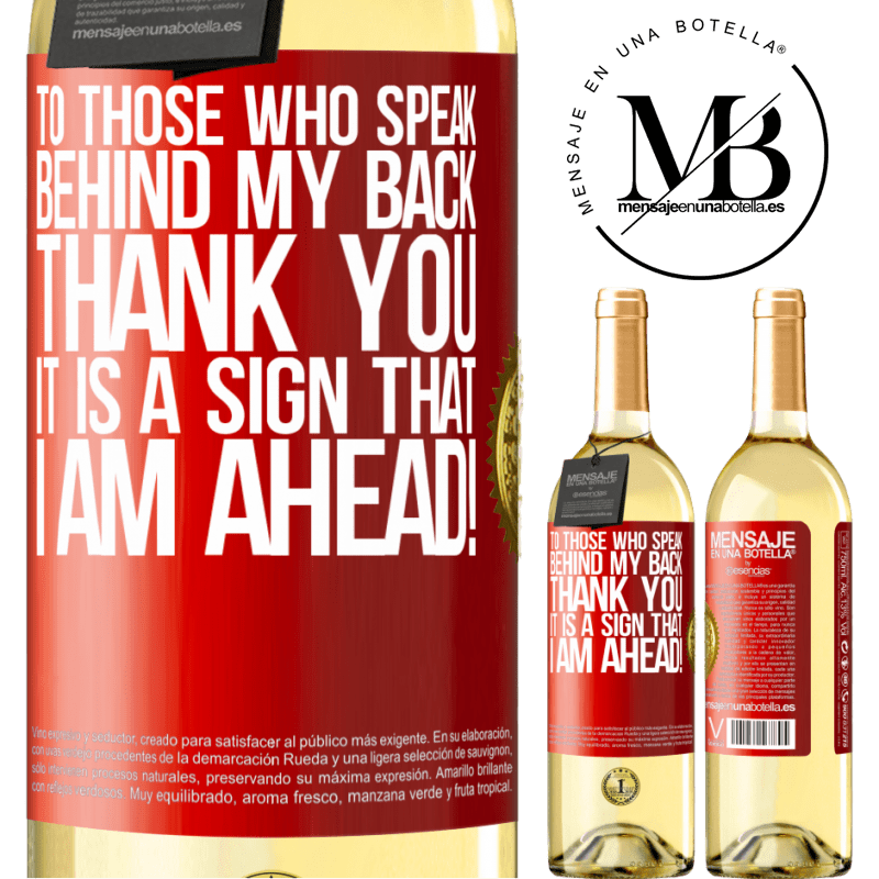 24,95 € Free Shipping | White Wine WHITE Edition To those who speak behind my back, THANK YOU. It is a sign that I am ahead! Red Label. Customizable label Young wine Harvest 2020 Verdejo
