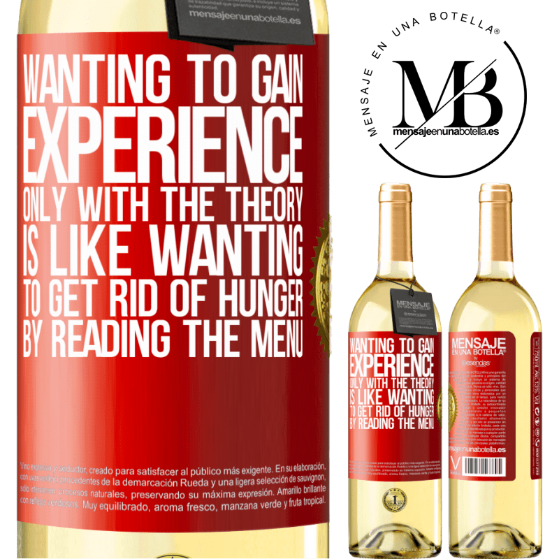 24,95 € Free Shipping   White Wine WHITE Edition Wanting to gain experience only with the theory, is like wanting to get rid of hunger by reading the menu Red Label. Customizable label Young wine Harvest 2020 Verdejo