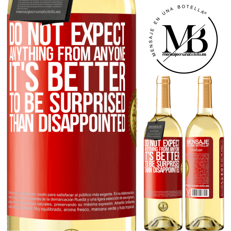 24,95 € Free Shipping | White Wine WHITE Edition Do not expect anything from anyone. It's better to be surprised than disappointed Red Label. Customizable label Young wine Harvest 2020 Verdejo