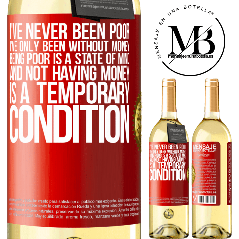 24,95 € Free Shipping | White Wine WHITE Edition I've never been poor, I've only been without money. Being poor is a state of mind, and not having money is a temporary Red Label. Customizable label Young wine Harvest 2020 Verdejo