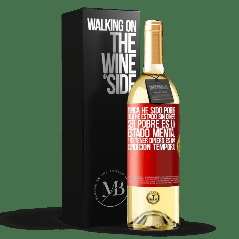 24,95 € Envoi gratuit | Vin blanc Édition WHITE Je n'ai jamais été pauvre, je n'ai été sans argent. Être pauvre est un état d'esprit et ne pas avoir d'argent est une Étiquette Rouge. Étiquette personnalisable Vin jeune Récolte 2020 Verdejo