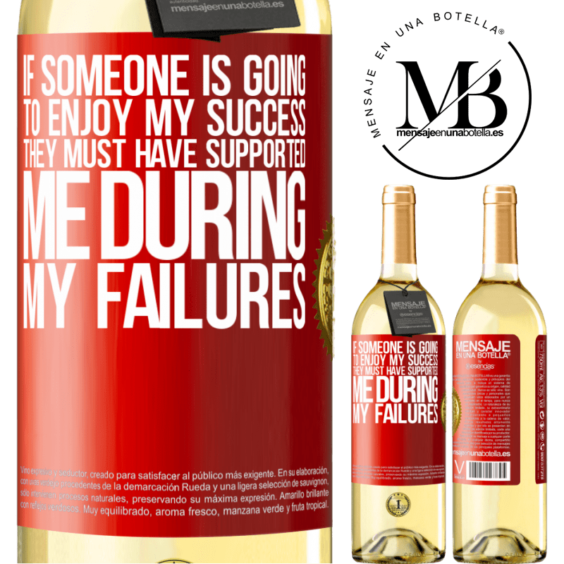 24,95 € Free Shipping | White Wine WHITE Edition If someone is going to enjoy my success, they must have supported me during my failures Red Label. Customizable label Young wine Harvest 2020 Verdejo