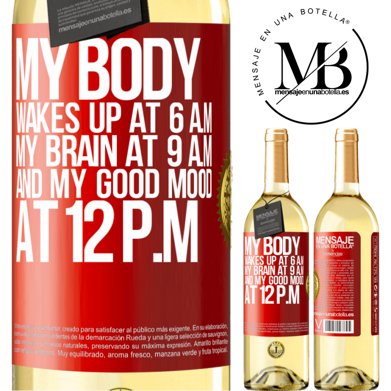 24,95 € Free Shipping | White Wine WHITE Edition My body wakes up at 6 a.m. My brain at 9 a.m. and my good mood at 12 p.m Red Label. Customizable label Young wine Harvest 2020 Verdejo