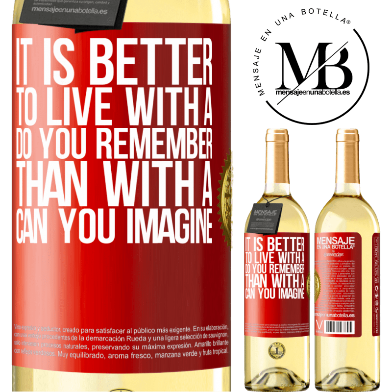 24,95 € Free Shipping   White Wine WHITE Edition It is better to live with a Do you remember than with a Can you imagine Red Label. Customizable label Young wine Harvest 2020 Verdejo
