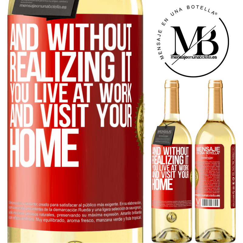 24,95 € Free Shipping | White Wine WHITE Edition And without realizing it, you live at work and visit your home Red Label. Customizable label Young wine Harvest 2020 Verdejo