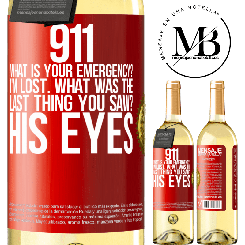 24,95 € Free Shipping   White Wine WHITE Edition 911 what is your emergency? I'm lost. What was the last thing you saw? His eyes Red Label. Customizable label Young wine Harvest 2020 Verdejo