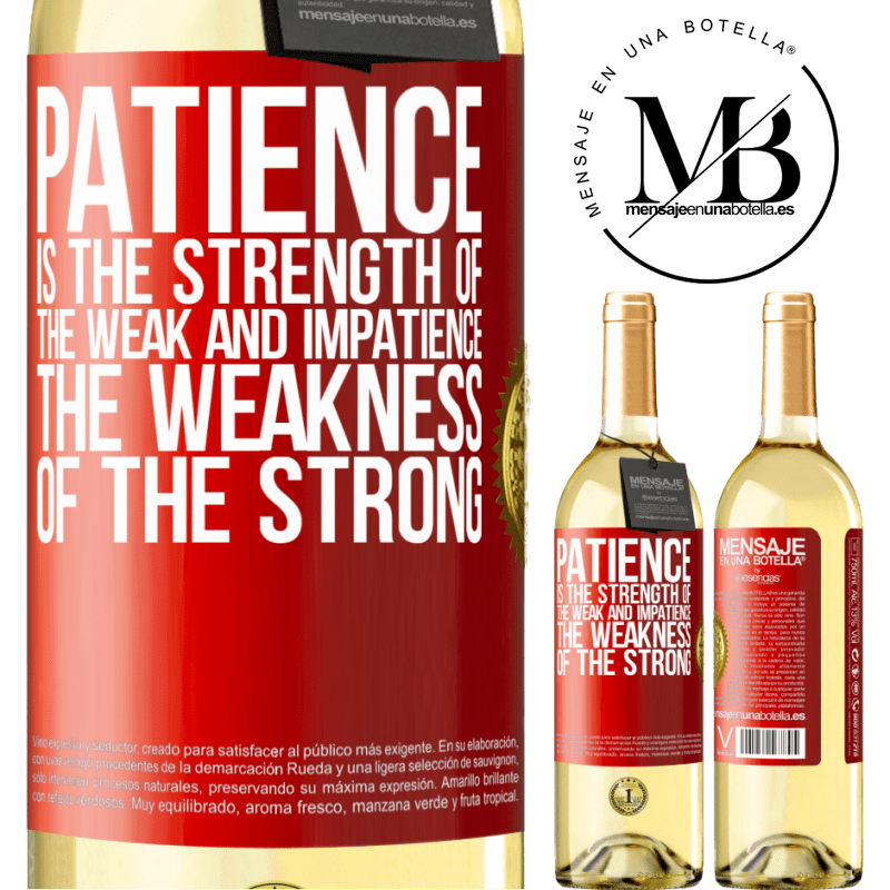 24,95 € Free Shipping | White Wine WHITE Edition Patience is the strength of the weak and impatience, the weakness of the strong Red Label. Customizable label Young wine Harvest 2020 Verdejo