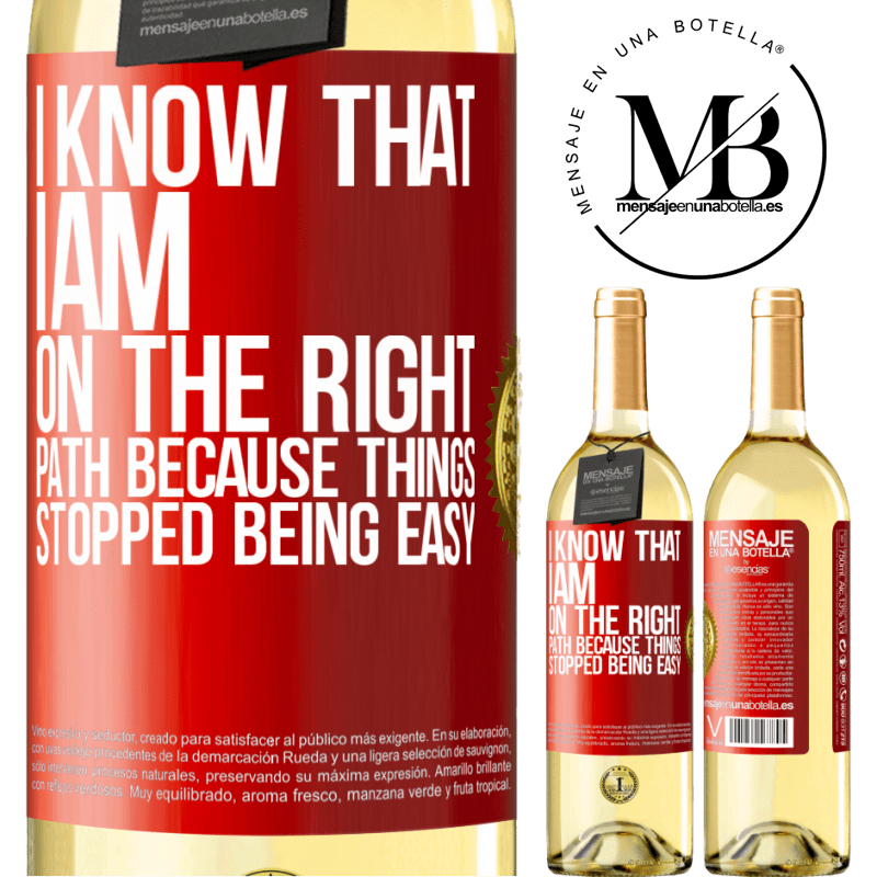 24,95 € Free Shipping | White Wine WHITE Edition I know that I am on the right path because things stopped being easy Red Label. Customizable label Young wine Harvest 2020 Verdejo