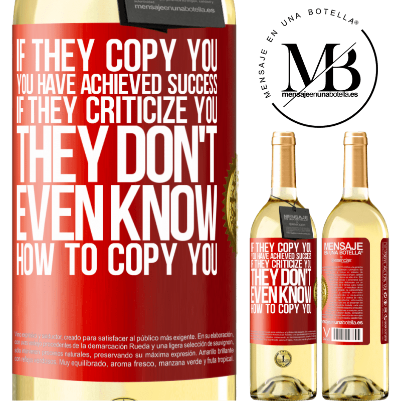 24,95 € Free Shipping | White Wine WHITE Edition If they copy you, you have achieved success. If they criticize you, they don't even know how to copy you Red Label. Customizable label Young wine Harvest 2020 Verdejo