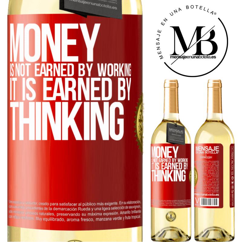 24,95 € Free Shipping | White Wine WHITE Edition Money is not earned by working, it is earned by thinking Red Label. Customizable label Young wine Harvest 2020 Verdejo