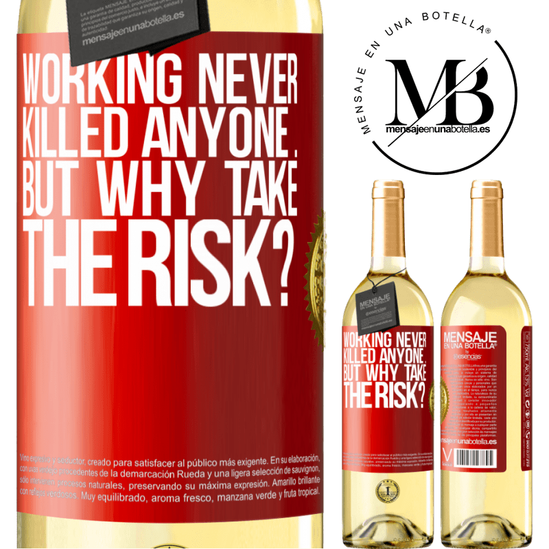 24,95 € Free Shipping | White Wine WHITE Edition Working never killed anyone ... but why take the risk? Red Label. Customizable label Young wine Harvest 2020 Verdejo