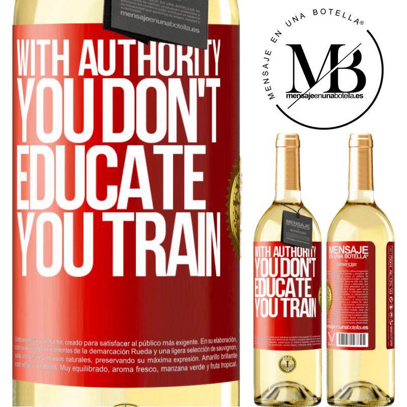 24,95 € Free Shipping   White Wine WHITE Edition With authority you don't educate, you train Red Label. Customizable label Young wine Harvest 2020 Verdejo
