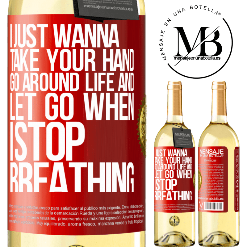 24,95 € Free Shipping   White Wine WHITE Edition I just wanna take your hand, go around life and let go when I stop breathing Red Label. Customizable label Young wine Harvest 2020 Verdejo