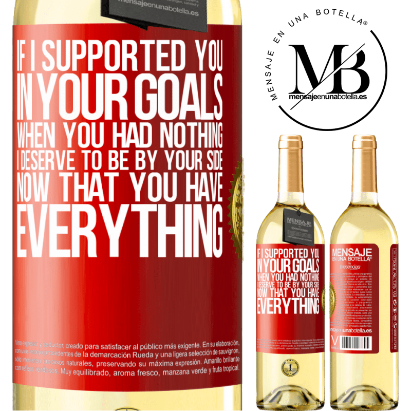24,95 € Free Shipping | White Wine WHITE Edition If I supported you in your goals when you had nothing, I deserve to be by your side now that you have everything Red Label. Customizable label Young wine Harvest 2020 Verdejo
