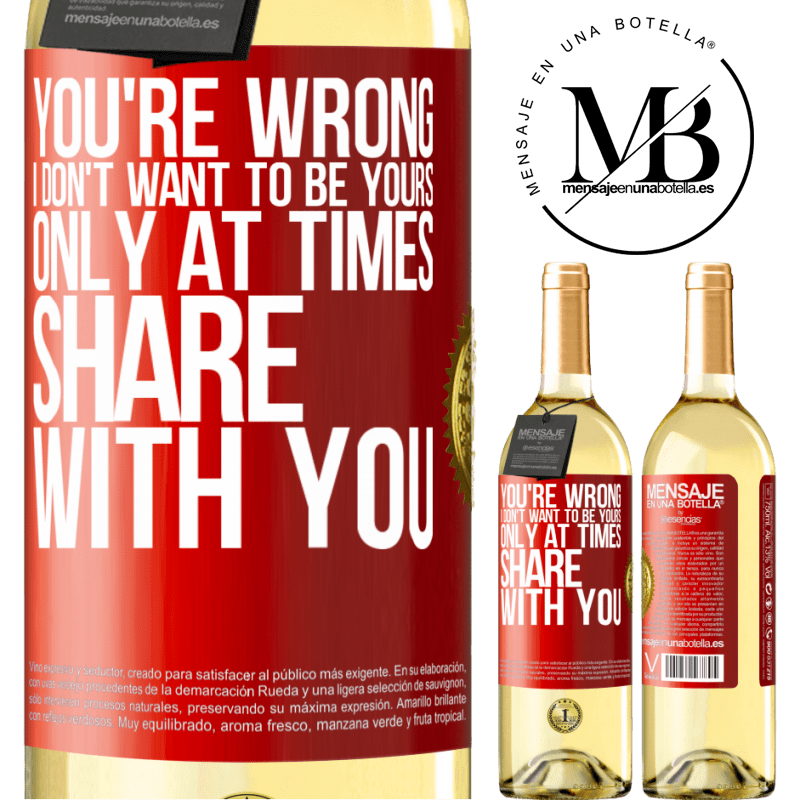 24,95 € Free Shipping   White Wine WHITE Edition You're wrong. I don't want to be yours Only at times share with you Red Label. Customizable label Young wine Harvest 2020 Verdejo