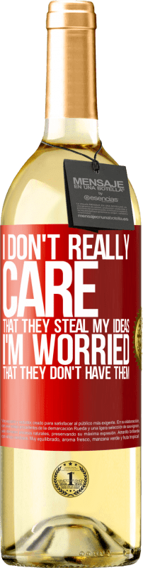 24,95 € | White Wine WHITE Edition I don't really care that they steal my ideas, I'm worried that they don't have them Red Label. Customizable label Young wine Harvest 2020 Verdejo