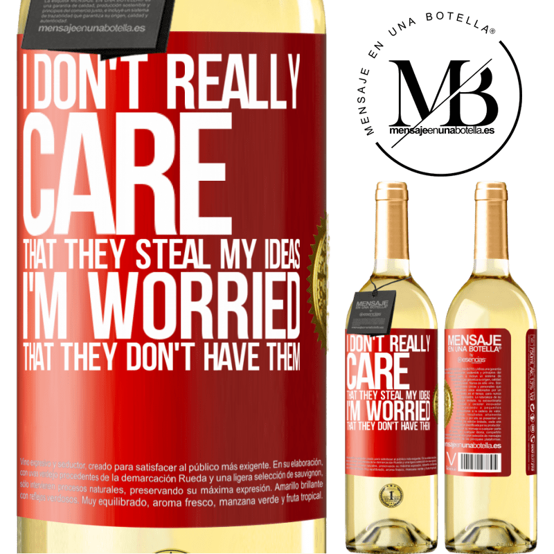 24,95 € Free Shipping | White Wine WHITE Edition I don't really care that they steal my ideas, I'm worried that they don't have them Red Label. Customizable label Young wine Harvest 2020 Verdejo