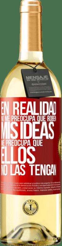 24,95 € Envío gratis | Vino Blanco Edición WHITE En realidad no me preocupa que roben mis ideas, me preocupa que ellos no las tengan Etiqueta Roja. Etiqueta personalizable Vino joven Cosecha 2020 Verdejo