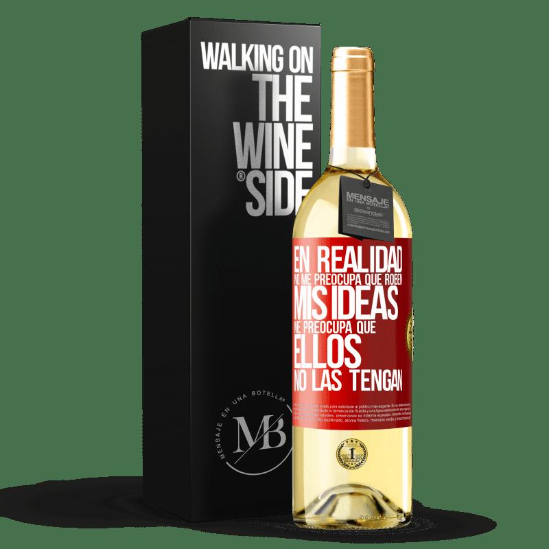 24,95 € Envoi gratuit   Vin blanc Édition WHITE Je m'en fiche qu'ils volent mes idées, je crains qu'ils ne les aient pas Étiquette Rouge. Étiquette personnalisable Vin jeune Récolte 2020 Verdejo