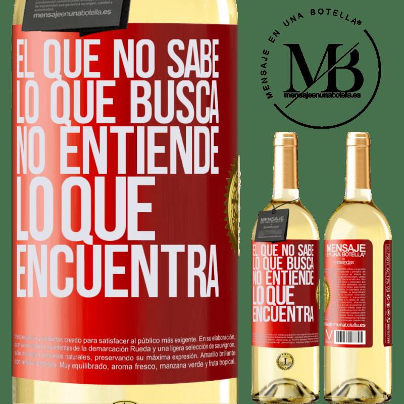 24,95 € Envío gratis | Vino Blanco Edición WHITE El que no sabe lo que busca, no entiende lo que encuentra Etiqueta Roja. Etiqueta personalizable Vino joven Cosecha 2020 Verdejo