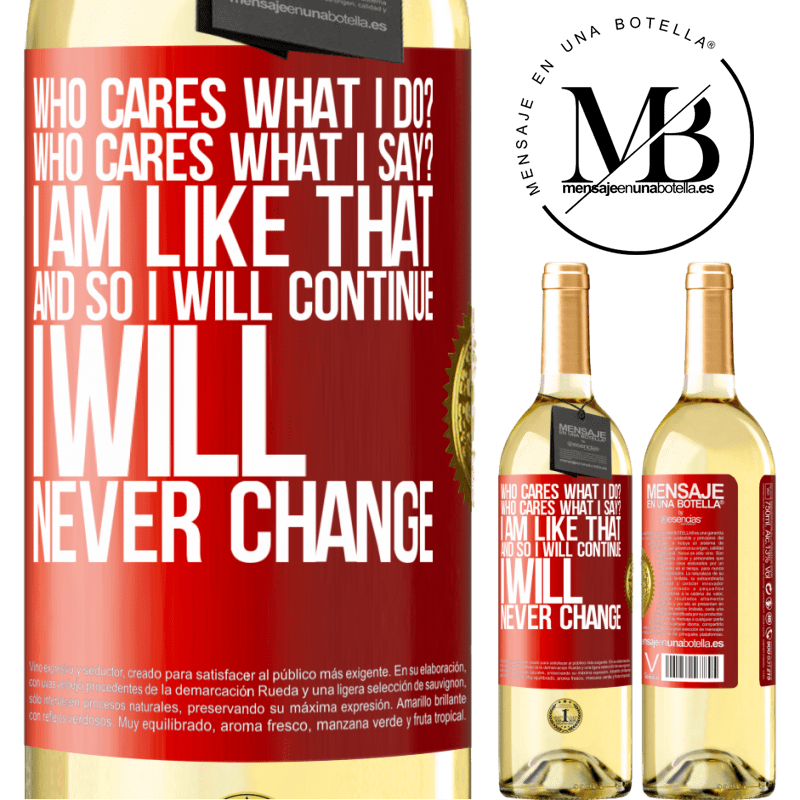 24,95 € Free Shipping   White Wine WHITE Edition who cares what I do? Who cares what I say? I am like that, and so I will continue, I will never change Red Label. Customizable label Young wine Harvest 2020 Verdejo