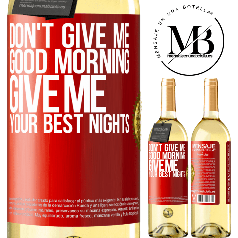 24,95 € Free Shipping   White Wine WHITE Edition Don't give me good morning, give me your best nights Red Label. Customizable label Young wine Harvest 2020 Verdejo