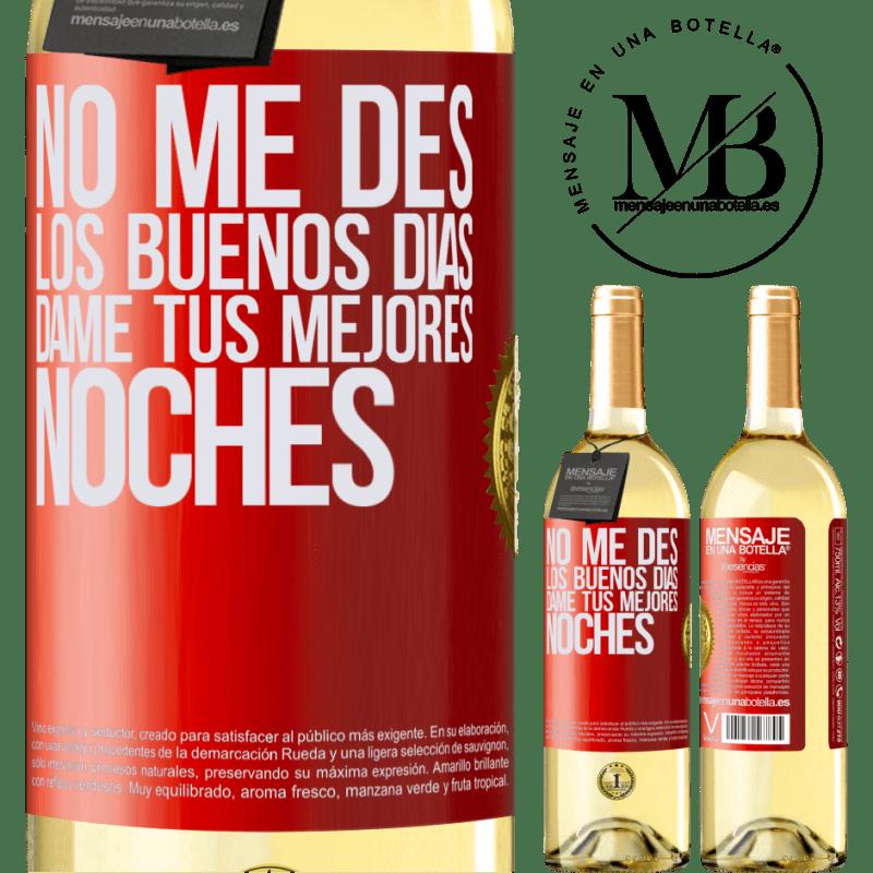 24,95 € Envío gratis   Vino Blanco Edición WHITE No me des los buenos días, dame tus mejores noches Etiqueta Roja. Etiqueta personalizable Vino joven Cosecha 2020 Verdejo