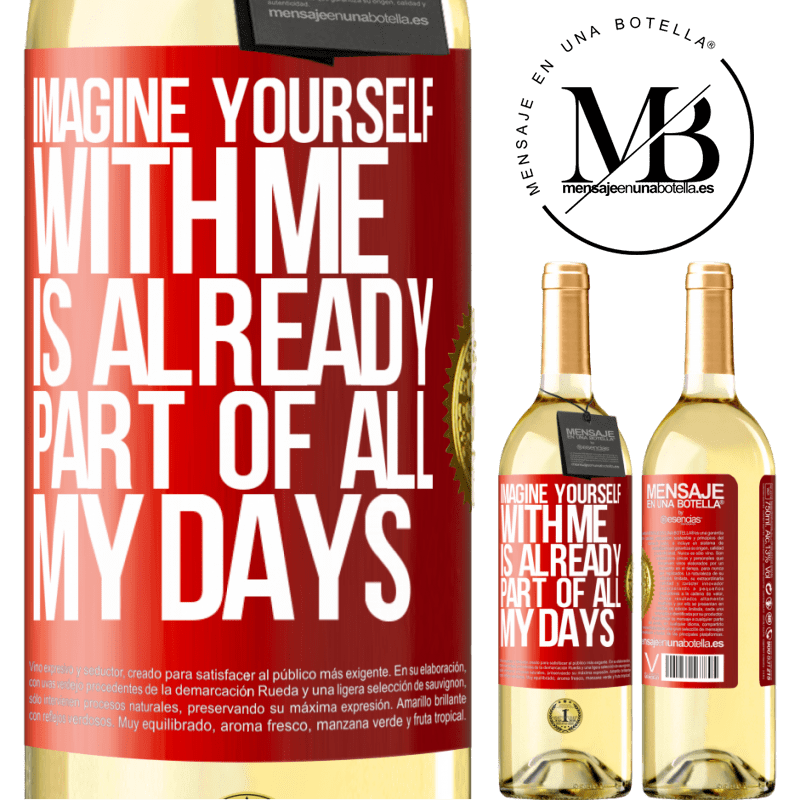 24,95 € Free Shipping | White Wine WHITE Edition Imagine yourself with me is already part of all my days Red Label. Customizable label Young wine Harvest 2020 Verdejo