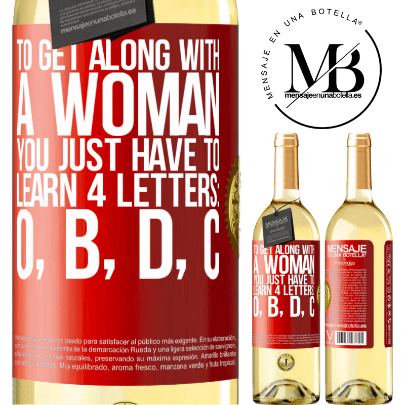24,95 € Free Shipping | White Wine WHITE Edition To get along with a woman, you just have to learn 4 letters: O, B, D, C Red Label. Customizable label Young wine Harvest 2020 Verdejo