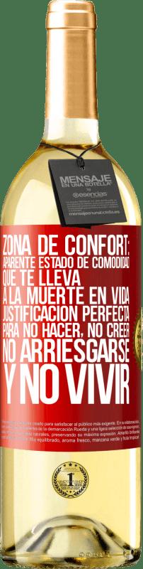 24,95 € Envío gratis | Vino Blanco Edición WHITE Zona de confort: Aparente estado de comodidad que te lleva a la muerte en vida. Justificación perfecta para no hacer, no Etiqueta Roja. Etiqueta personalizable Vino joven Cosecha 2020 Verdejo