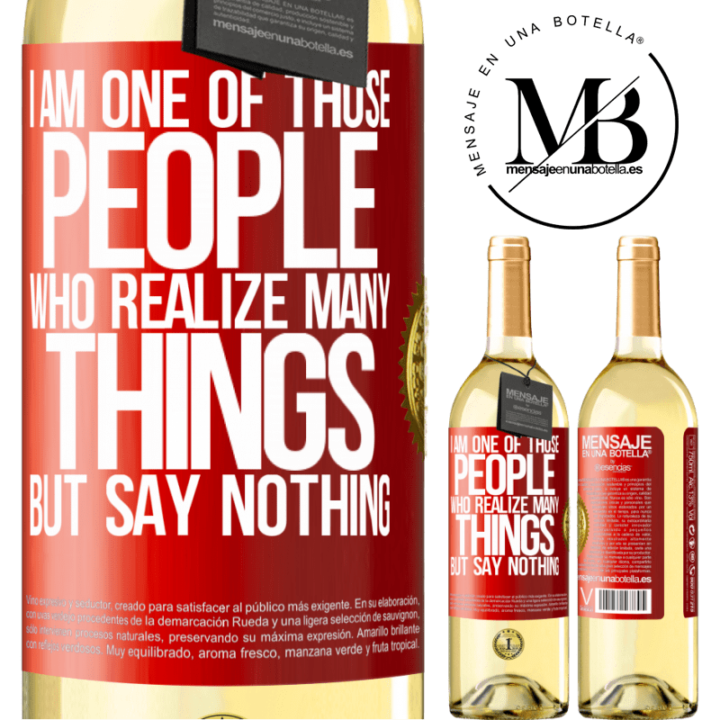 24,95 € Free Shipping | White Wine WHITE Edition I am one of those people who realize many things, but say nothing Red Label. Customizable label Young wine Harvest 2020 Verdejo