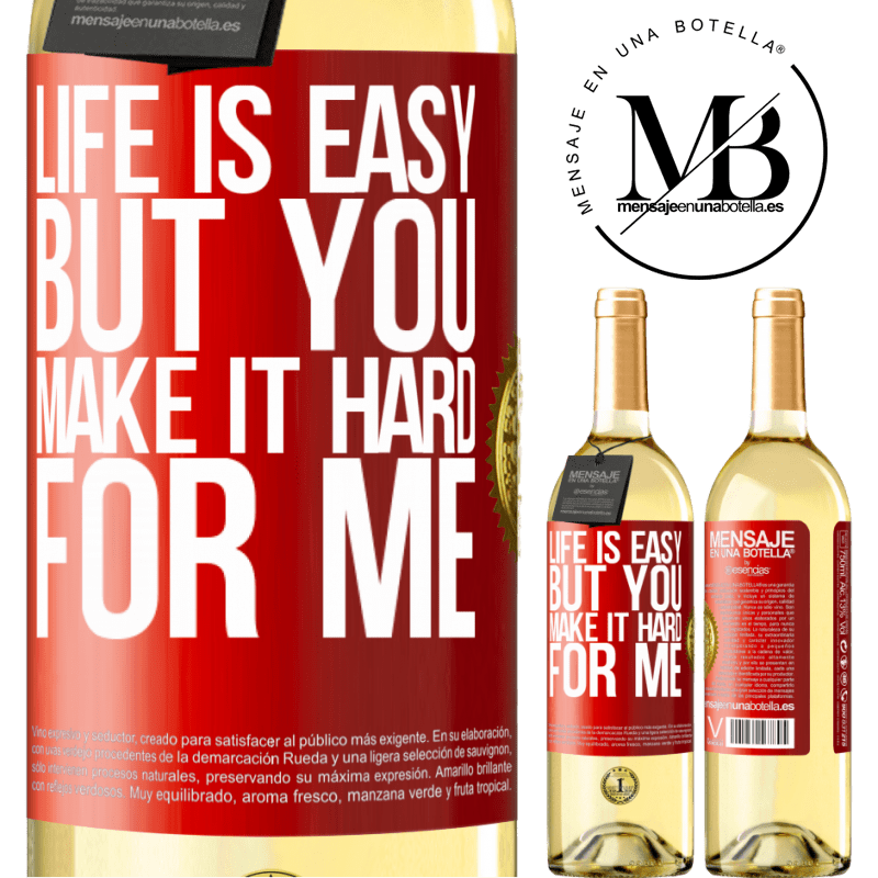 24,95 € Free Shipping | White Wine WHITE Edition Life is easy, but you make it hard for me Red Label. Customizable label Young wine Harvest 2020 Verdejo