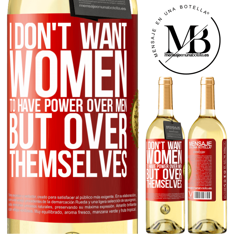 24,95 € Free Shipping | White Wine WHITE Edition I don't want women to have power over men, but over themselves Red Label. Customizable label Young wine Harvest 2020 Verdejo