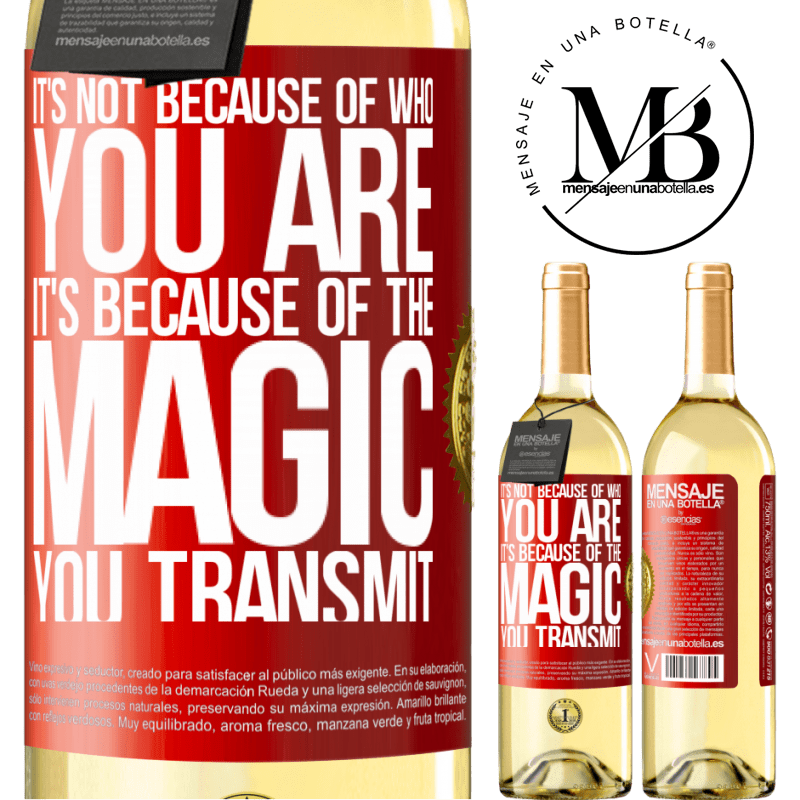 24,95 € Free Shipping | White Wine WHITE Edition It's not because of who you are, it's because of the magic you transmit Red Label. Customizable label Young wine Harvest 2020 Verdejo