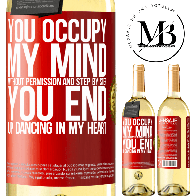 24,95 € Free Shipping | White Wine WHITE Edition You occupy my mind without permission and step by step, you end up dancing in my heart Red Label. Customizable label Young wine Harvest 2020 Verdejo