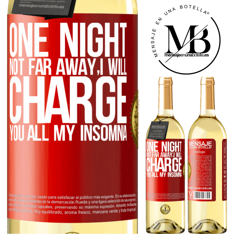 24,95 € Free Shipping | White Wine WHITE Edition One night not far away, I will charge you all my insomnia Red Label. Customizable label Young wine Harvest 2020 Verdejo