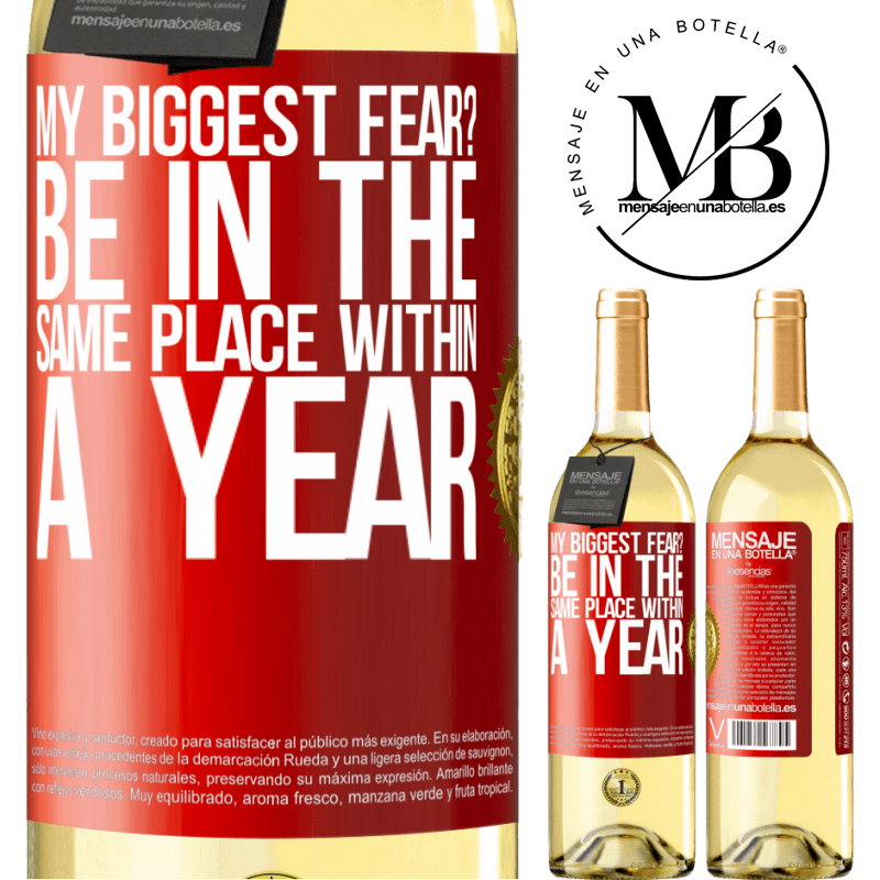 24,95 € Free Shipping   White Wine WHITE Edition my biggest fear? Be in the same place within a year Red Label. Customizable label Young wine Harvest 2020 Verdejo