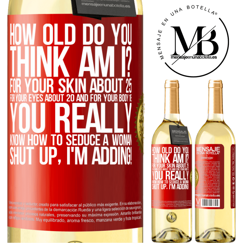 24,95 € Free Shipping | White Wine WHITE Edition how old are you? For your skin about 25, for your eyes about 20 and for your body 18. You really know how to seduce a woman Red Label. Customizable label Young wine Harvest 2020 Verdejo