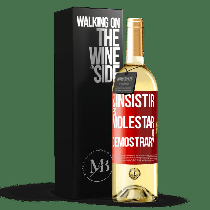 24,95 € Envío gratis   Vino Blanco Edición WHITE ¿Insistir es molestar o demostrar? Etiqueta Roja. Etiqueta personalizable Vino joven Cosecha 2020 Verdejo