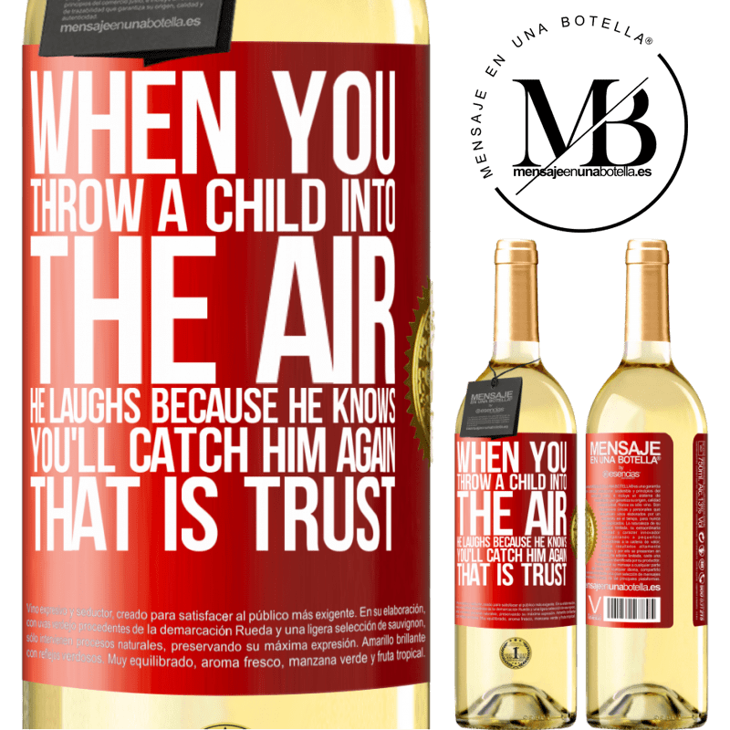 24,95 € Free Shipping | White Wine WHITE Edition When you throw a child into the air, he laughs because he knows you'll catch him again. THAT IS TRUST Red Label. Customizable label Young wine Harvest 2020 Verdejo