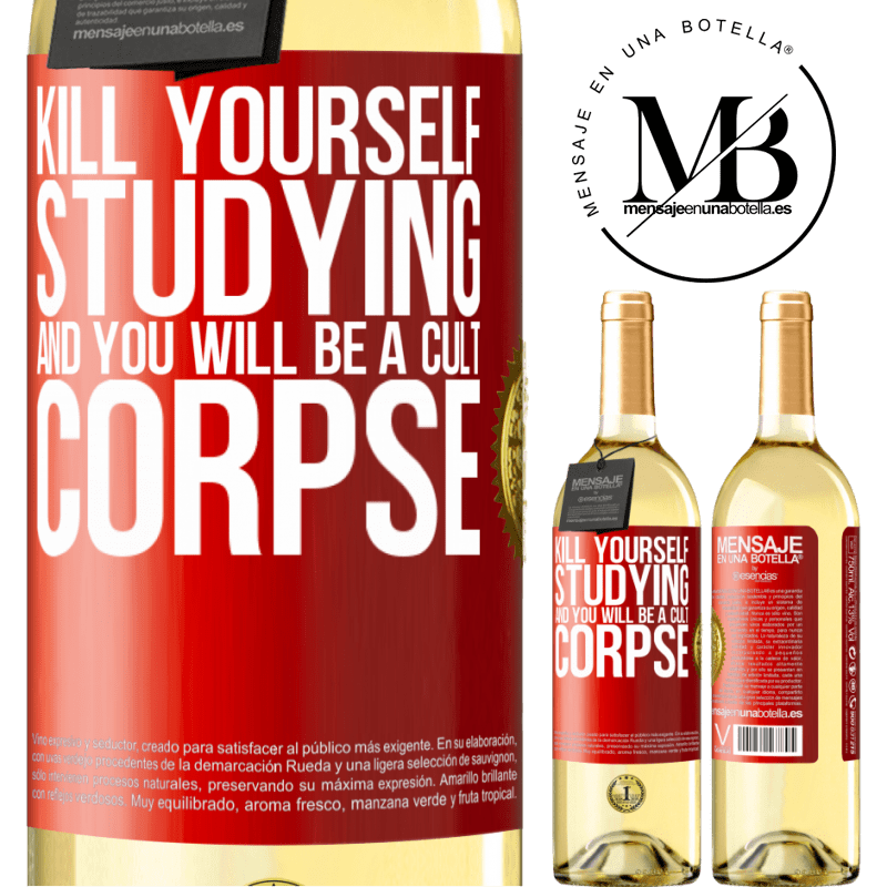 24,95 € Free Shipping | White Wine WHITE Edition Kill yourself studying and you will be a cult corpse Red Label. Customizable label Young wine Harvest 2020 Verdejo