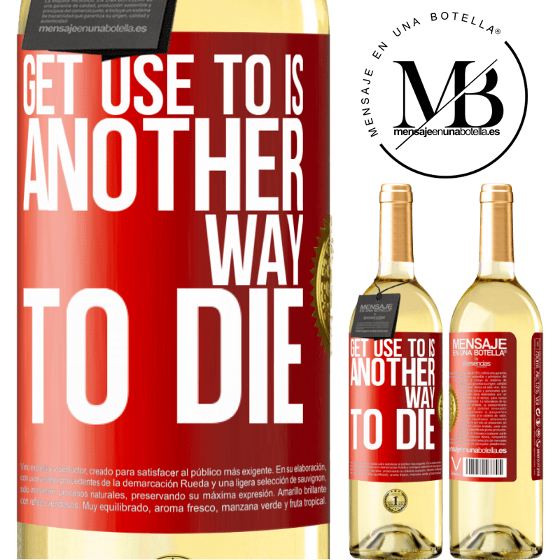 24,95 € Free Shipping | White Wine WHITE Edition Get use to is another way to die Red Label. Customizable label Young wine Harvest 2020 Verdejo