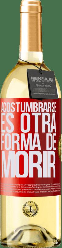 24,95 € Envío gratis | Vino Blanco Edición WHITE Acostumbrarse, es otra forma de morir Etiqueta Roja. Etiqueta personalizable Vino joven Cosecha 2020 Verdejo